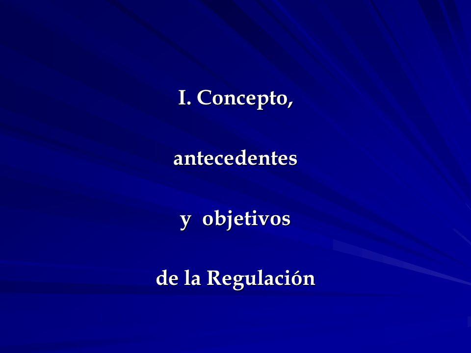 Concepto jurídico de Regulación Actividad normativa en la que el Gobierno condiciona, corrige, altera los parámetros naturales y espontáneos del mercado, imponiendo exigencias o requisitos a la actuación de los agentes económicos