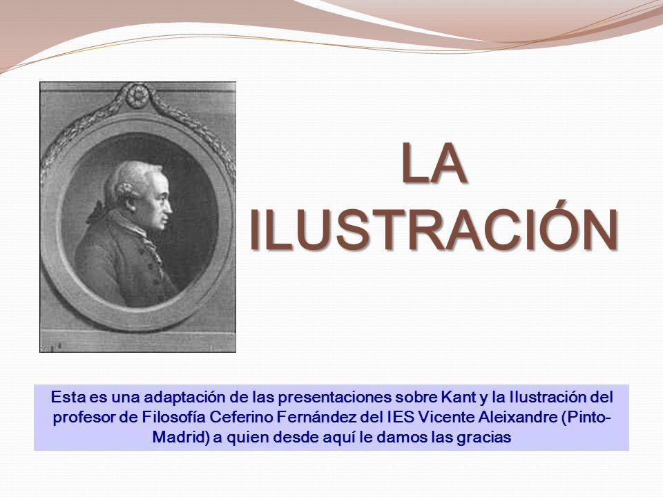 La época en que vivió Kant es la Ilustración (siglo XVIII entre la Revolución Inglesa de 1688- Revolución francesa de 1789) Ilustración o Siglo de las Luces, Iluminismo, Lumières, Enlightenment, Aufklärung).