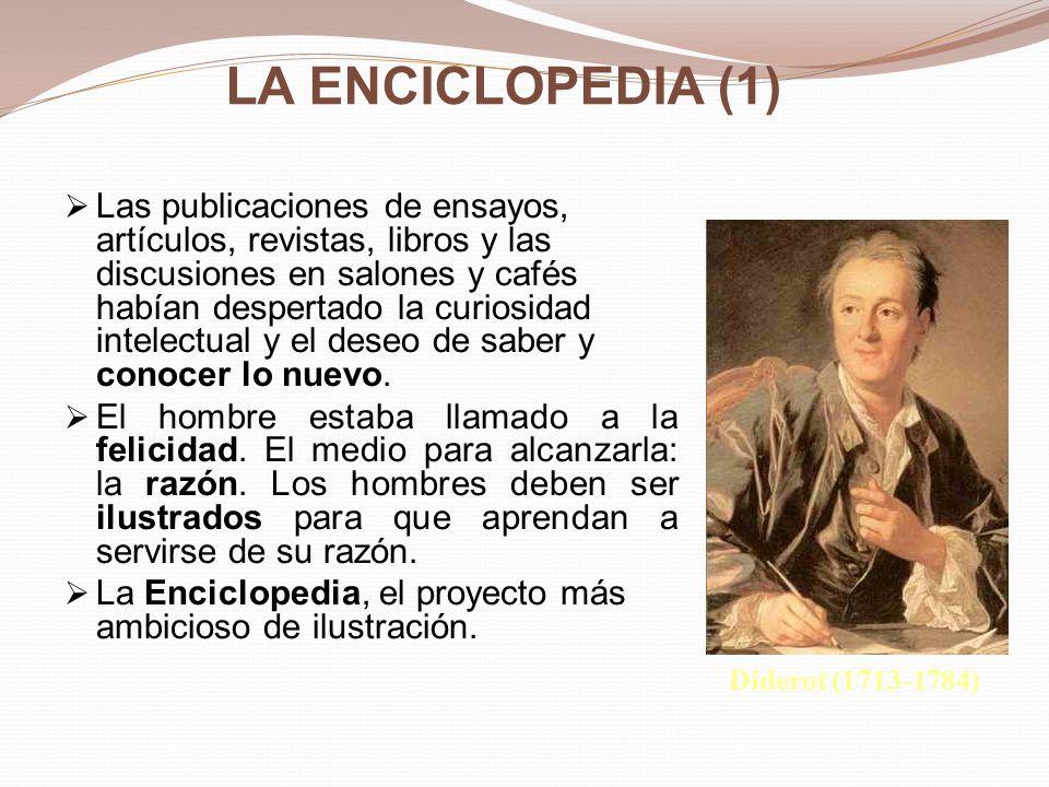 LA ENCICLOPEDIA (2) Plan ambicioso: Una Enciclopedia que reuniese todos los saberes de una manera razonada y razonable (raisonné), con preferencia de los saberes prácticos (des sciences, des arts et des métiers).