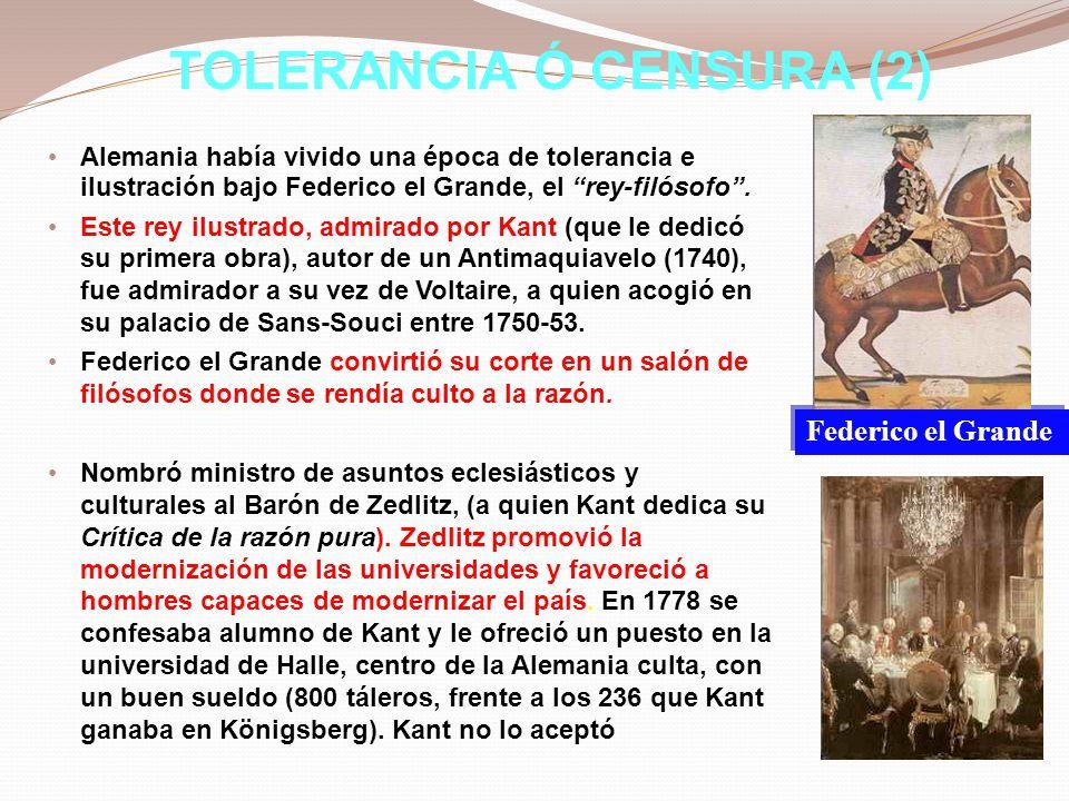 TOLERANCIA Ó CENSURA (3) En 1786 muere Federico el Grande y le sucede Federico Guillermo II, quien, asustado por lo que ocurría en Francia, en 1793, año de la ejecución de Luis XVI, nombra primer ministro a Wöllner, teólogo enemigo de los ilustrados.