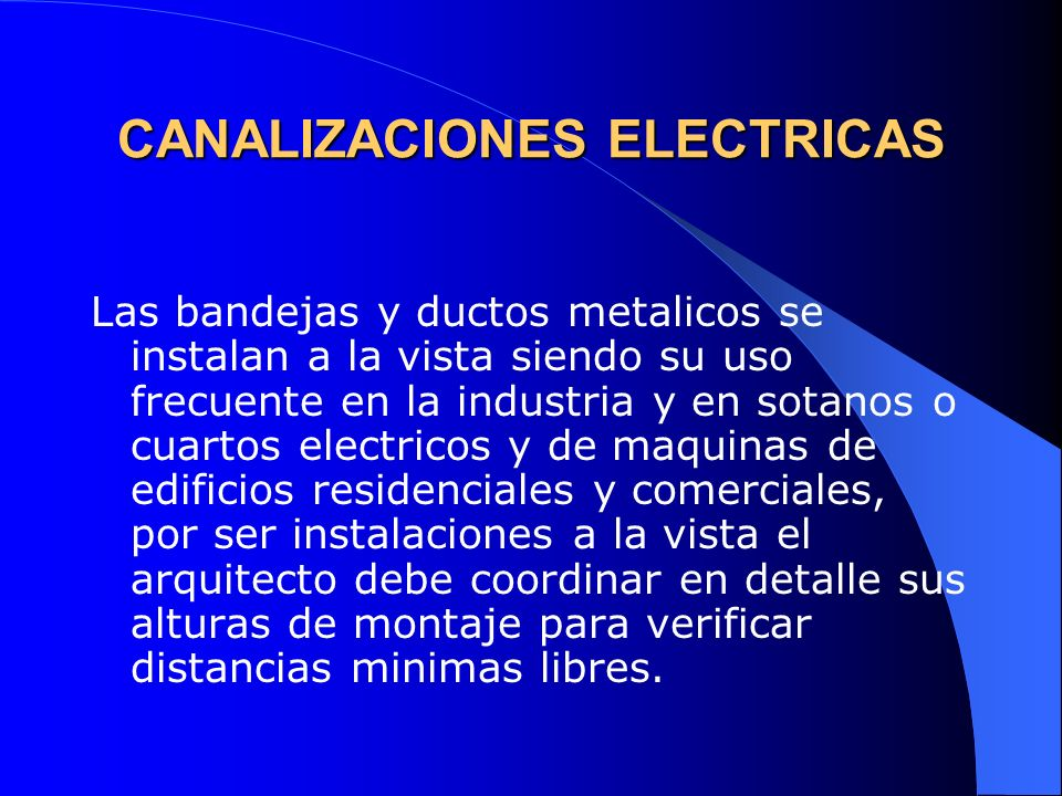 CANALIZACIONES ELECTRICAS En edificios el arquitecto debe diseñar buitrones para uso exclusivo de las canalizaciones electricas para cubrir los recorridos verticales.