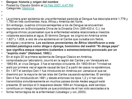 Dengue: historia y origen del nombre Posted by Claudio Goldini at 24 Feb 2007, 4:47 PM Categories: Medicina24 Feb 2007, 4:47 PMMedicina La primera gran.