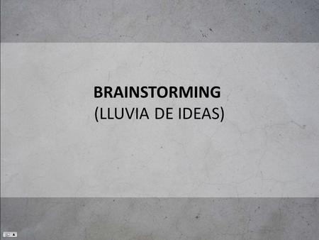 BRAINSTORMING (LLUVIA DE IDEAS)