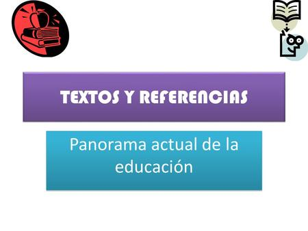 TEXTOS Y REFERENCIAS Panorama actual de la educación.