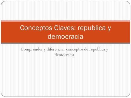 Conceptos Claves: republica y democracia