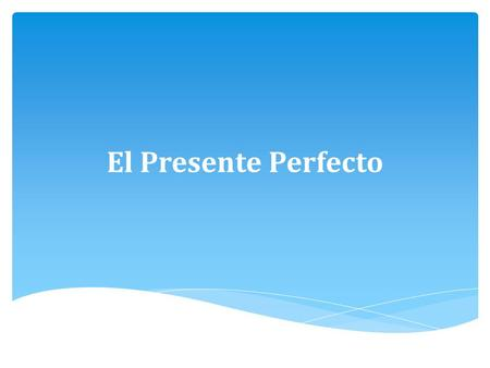 "El Presente Perfecto.  The present perfect tense is used to say what a person has done.  In English, the verb ""has"" is an auxillary (helping verb) and."