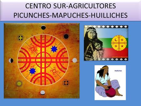 CENTRO SUR-AGRICULTORES PICUNCHES-MAPUCHES-HUILLICHES.