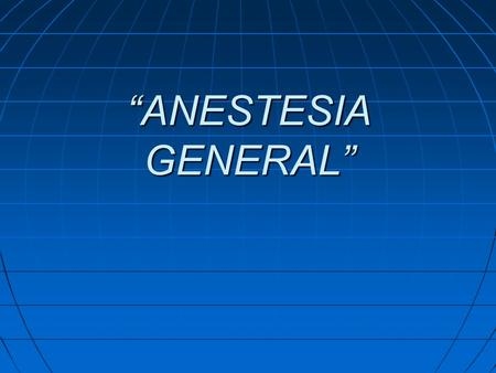 """ANESTESIA GENERAL"". Blog: telemedicinadetampico.wordpress.com  Facebook."