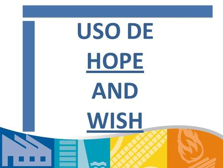 USO DE HOPE AND WISH.