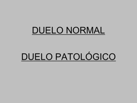 DUELO NORMAL DUELO PATOLÓGICO.