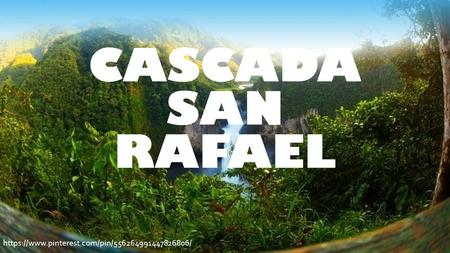 CASCADA SAN RAFAEL https://www.pinterest.com/pin/556264991447826806/