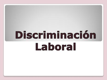 Discriminación Laboral.