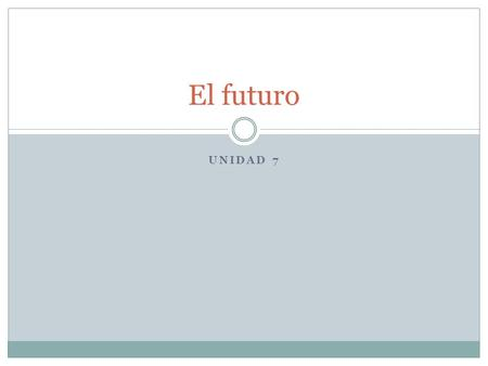 "UNIDAD 7 El futuro. The future tense uses the same endings for all – ar, -er, -ir verbs. Future tense in English has to use the verb ""will"" éemos áséis."