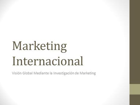 Marketing Internacional Visión Global Mediante la Investigación de Marketing.