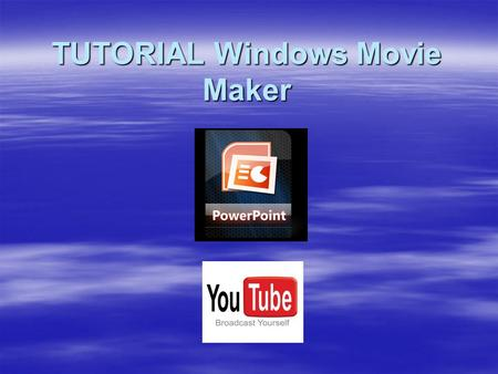 TUTORIAL Windows Movie Maker. Inicio de Windows Movie Maker  Para iniciar haga click en menú INICIO, haga click en PROGRAMAS y luego en Windows Movie.