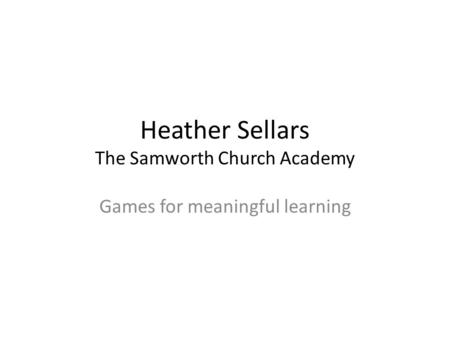 Heather Sellars The Samworth Church Academy Games for meaningful learning.
