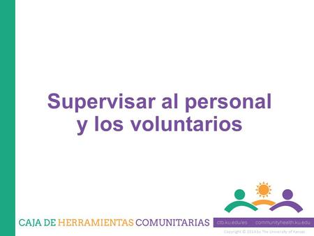 Copyright © 2014 by The University of Kansas Supervisar al personal y los voluntarios.