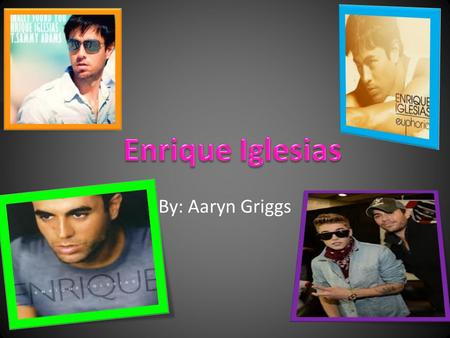By: Aaryn Griggs. Biography Enrique Miguel Preslyer Iglesias was born May 8 th 1975 in Madrid, Spain. He was born to parents Julio and Isabel Iglesias.