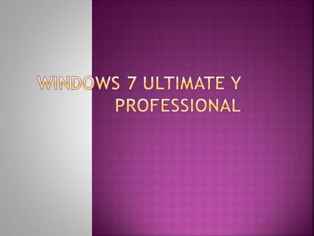 Windows 7 Ultimate y Professional