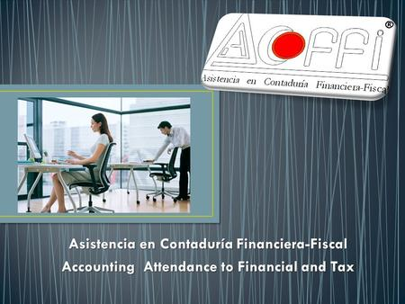 Asistencia en Contaduría Financiera-Fiscal Accounting Attendance to Financial and Tax.