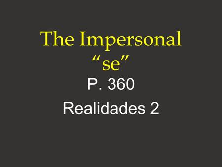 "The Impersonal ""se"" P. 360 Realidades 2."