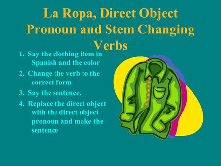 La Ropa, Direct Object Pronoun and Stem Changing Verbs 1. Say the clothing item in Spanish and the color 2. Change the verb to the correct form 3. Say.