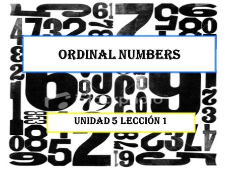 Ordinal numbers Unidad 5 Lección 1. English Grammar Connection In English and Spanish, ordinal numbers indicate the order of things the first season (of.