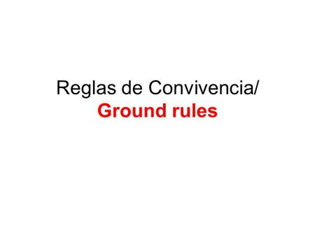 Reglas de Convivencia/ Ground rules. Respeto/Respect Somos todos expertos y sabemos mucho de nuestros temas. We're all experts and very knowledgeable.