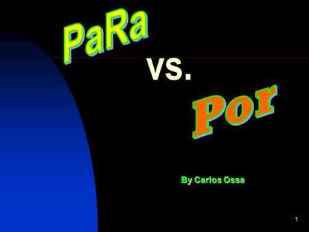 1 vs. By Carlos Ossa. Introduction Even though the English preposition for translates in Spanish as both : por and para they cannot be used interchangeably.