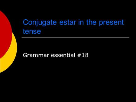 Conjugate estar in the present tense Grammar essential #18.