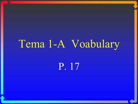 Tema 1-A Voabulary P. 17 sacar una buena nota to make a good grade.