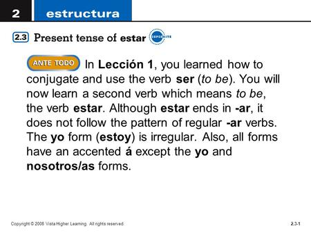 Copyright © 2008 Vista Higher Learning. All rights reserved.2.3-1 In Lección 1, you learned how to conjugate and use the verb ser (to be). You will now.