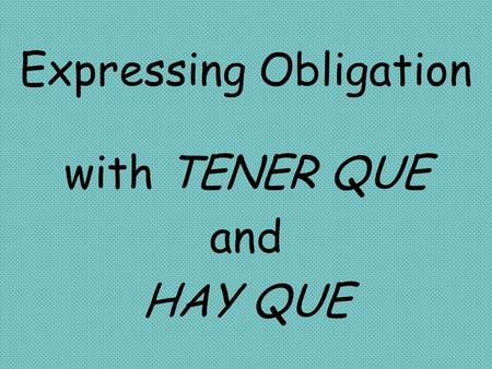 Expressing Obligation with TENER QUE and HAY QUE.