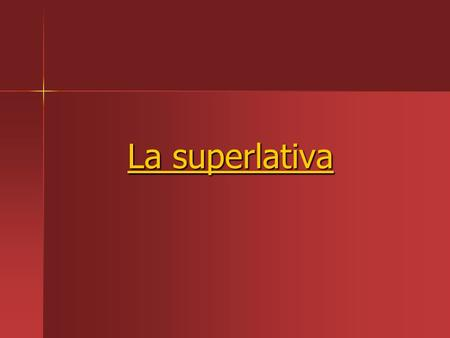"La superlativa. Superlatives - To say that someone or something is the ""most"" or ""least,"" use: def. art. + noun + más / menos + adjective La música rock."