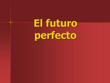 El futuro perfecto. You've already learned how to make the simple future tense … ir + a + infinitive.