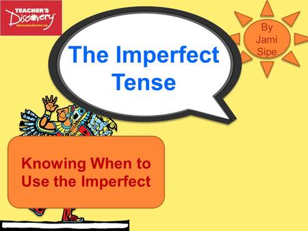 The Imperfect Tense Knowing When to Use the Imperfect.