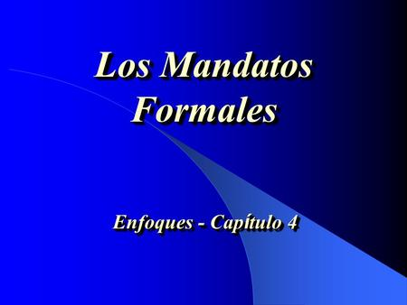 Los Mandatos Formales Enfoques - Cap í tulo 4 Basics Concepts A command is telling someone to do something. Commands generally have an understood YOU.