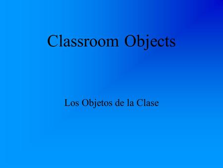 Classroom Objects Los Objetos de la Clase ¿Qu é es esto? What's this?