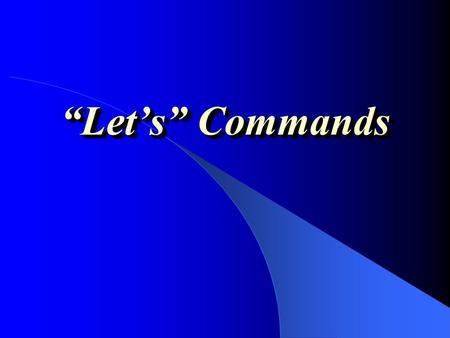"""Let's"" Commands ""Let's Commands Por ejemplo..... Let's talk!¡Hablemos! Let's write!¡Escribamos! Let's study!¡Estudiemos! Let's go!¡Vayamos! Let's not."
