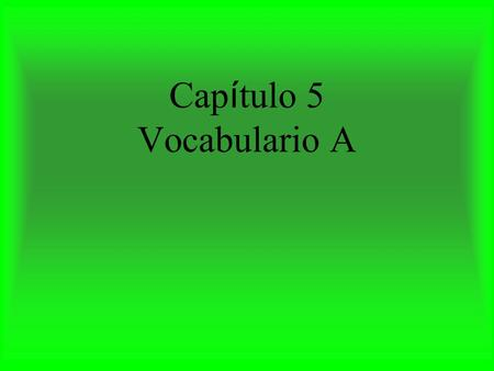 Cap í tulo 5 Vocabulario A cumplir con to carry out, to perform.