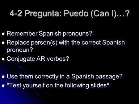 4-2 Pregunta: Puedo (Can I)…? Remember Spanish pronouns? Remember Spanish pronouns? Replace person(s) with the correct Spanish pronoun? Replace person(s)