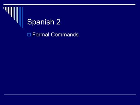 Spanish 2  Formal Commands. Bellwork  Figure out the place that is being described and write it down.  1. Es un lugar donde trabajan los enfermeros.