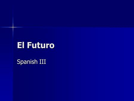 "El Futuro Spanish III. Un tiempo diferente What ""will"" happen in the future. What ""will"" happen in the future. Endings are added to the infinitive, you."