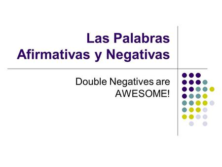 Las Palabras Afirmativas y Negativas Double Negatives are AWESOME!