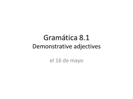 Gramática 8.1 Demonstrative adjectives