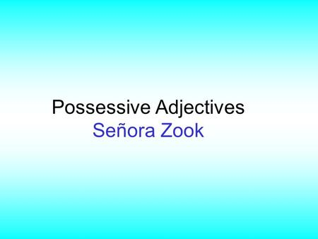 Possessive Adjectives Señora Zook. Possessive Adjectives (defined) As you might imagine, possessive adjectives refer to adjectives that show possession.