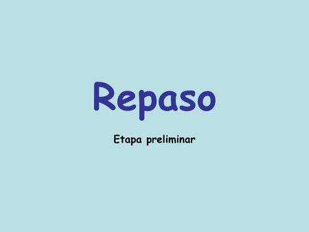 Repaso Etapa preliminar. 1. List THREE Spanish-speaking countries. 3. List THREE words you know in Spanish. 2. List THREE prominent Spanish-speaking groups.