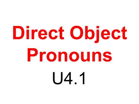 Direct Object Pronouns U4.1. Direct Object - What??? She buys the book. She buys… She buys it. THE BOOK What???