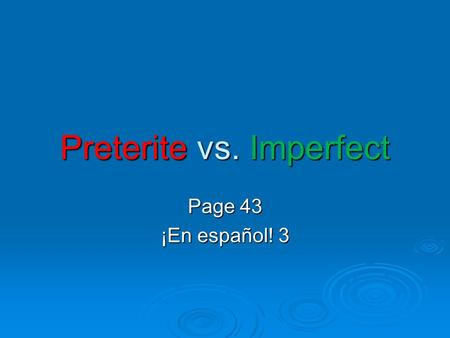 Preterite vs. Imperfect Page 43 ¡En español! 3. Uses of the Imperfect  You have learned to use the imperfect tense to describe something that used to.