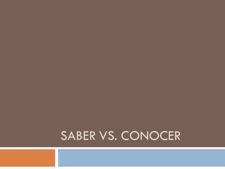 SABER VS. CONOCER. Saber-to know  To express knowledge or ignorance of a fact  Yo sé su numero de teléfono.  Ella no sabe donde esta su pluma.  To.